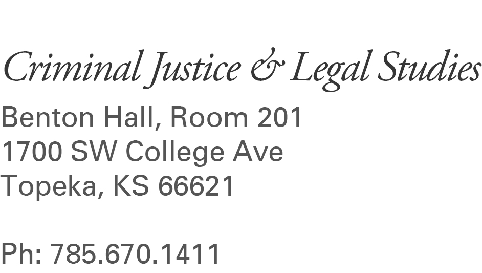 Criminal Justice and Legal Studies, Benton Hall, Room 201, 1700 SW College Avenue, Topeka KS 66621, Phone: 785-670-1411
