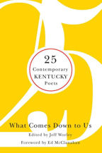 What Comes Down To Us: 25 Contemporary Kentucky Poets, Book Cover, Jeff Worley